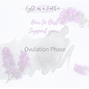 Ovulation Phase: Holistic Support during the Cycles of your Womb